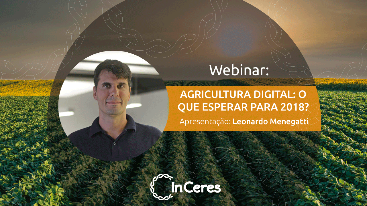 Agricultura Digital: o que esperar para 2018? - Leonardo Menegatti (CEO da InCeres)