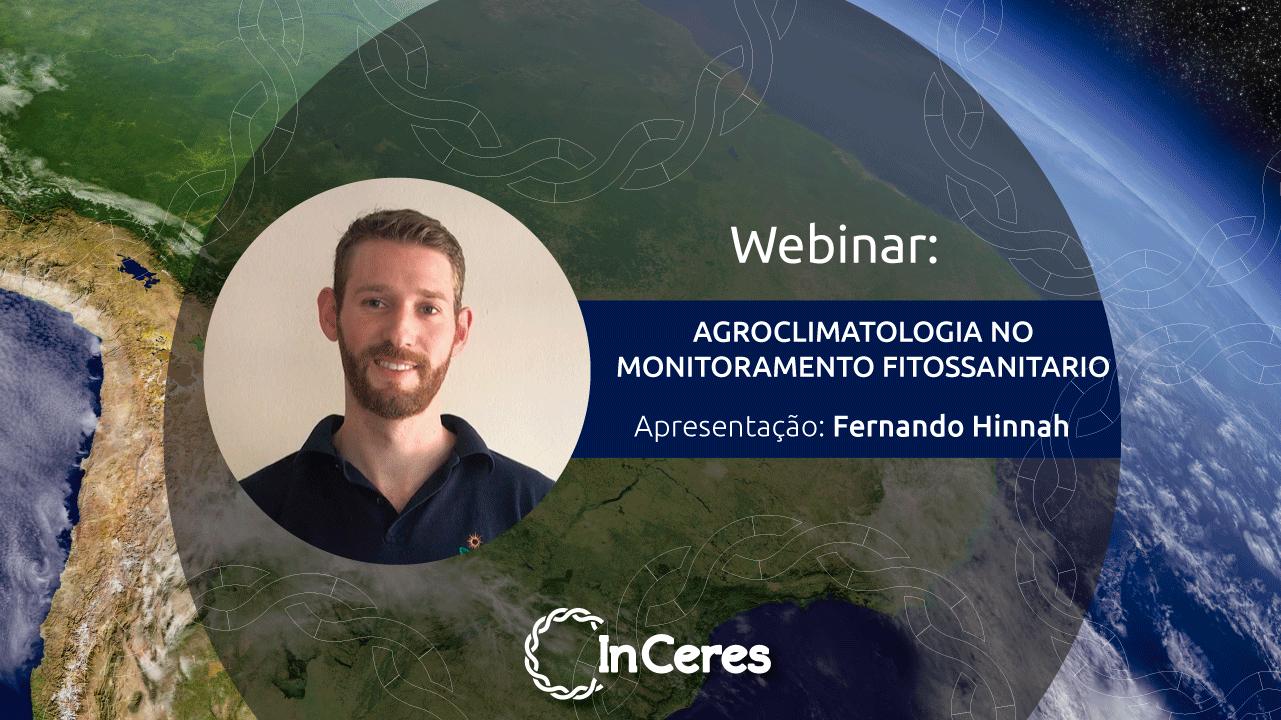 Agroclimatologia no Monitoramento Fitossanitário - Fernando Hinnah - Eng.º Agrônomo (UFSM - ESALQ/USP)